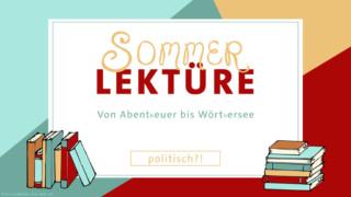 (politische) Sommerlektüre für deinen Urlaub